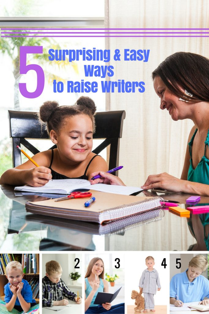 5 Surprising and Easy Ways to Raise Writers