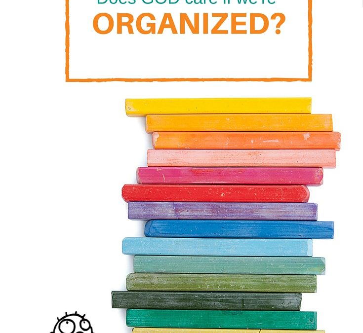 Does God Care if We're Organized?