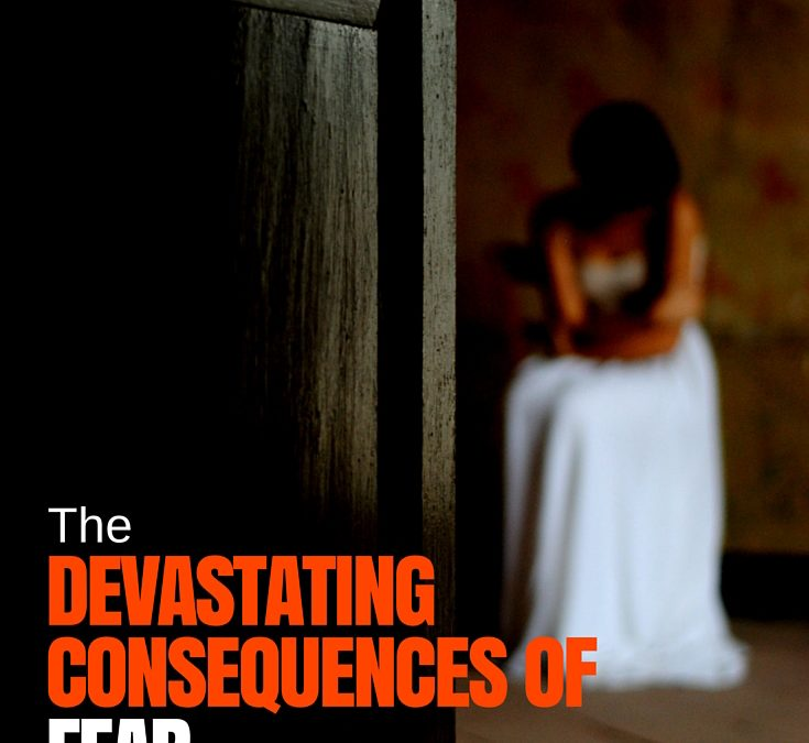 The Devastating Consequences of Fear