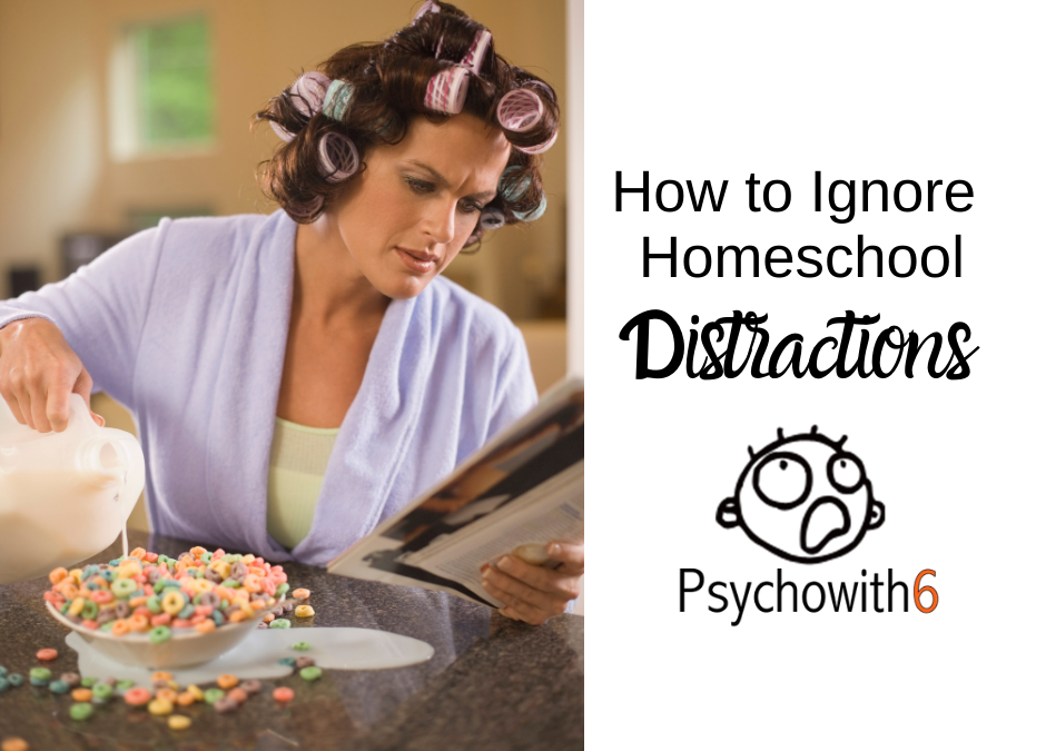 How to Ignore Homeschool Distractions