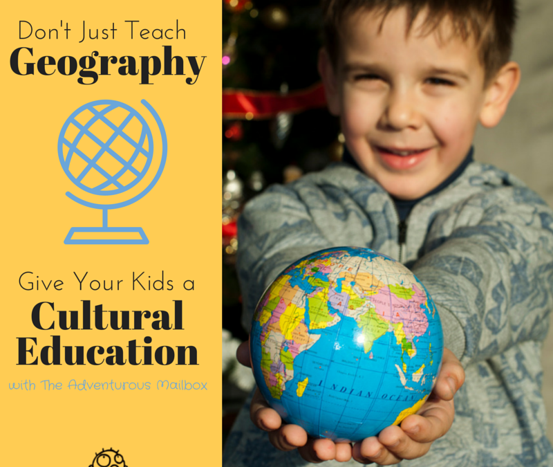 Don't Just Teach Geography: Give Your Kids a Cultural Education