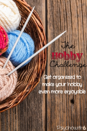Get organized to make your hobby more enjoyable, whether it's knitting, scrapbooking, or any other craft