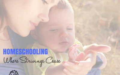 Homeschooling Where Strivings Cease