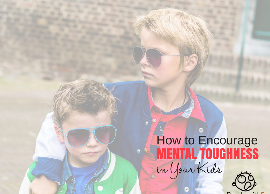 How to Encourage Mental Toughness in Your Children