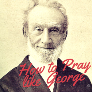 How to Pray Like George. George Muller was known for being a prayer warrior and he received amazing answers to prayer. If you want to pray the same way, read on.