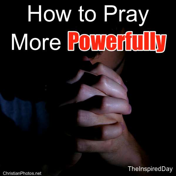 How to Pray More Powerfully