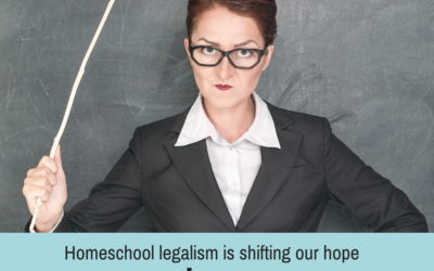How Legalism Nearly Destroyed Our Homeschool