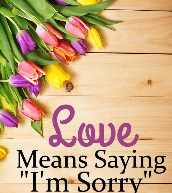 """Love Means Saying """"I'm Sorry"""""""