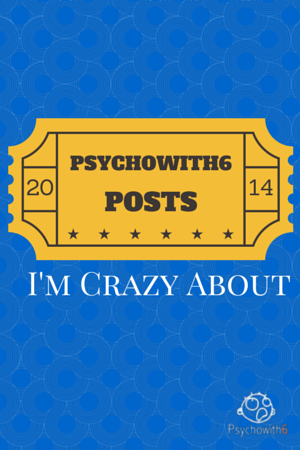 2014 Psychowith6 Posts I'm Crazy About and Why
