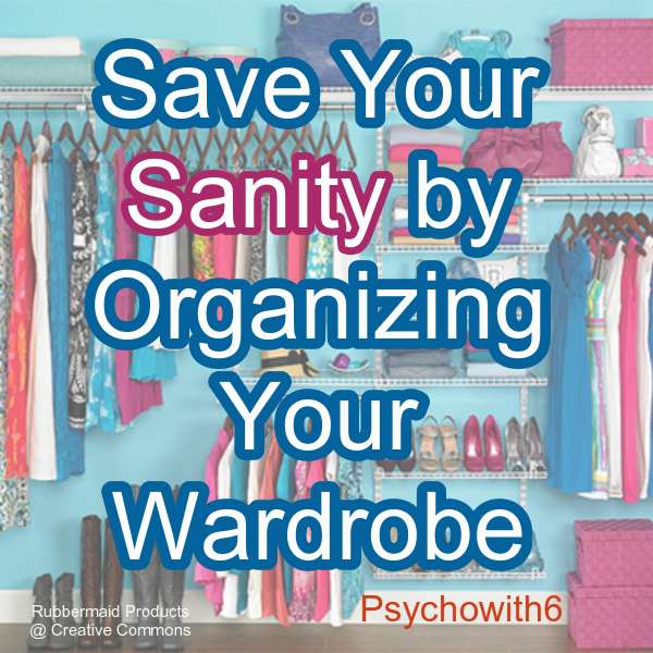 Save Your Sanity by Organizing Your Wardrobe