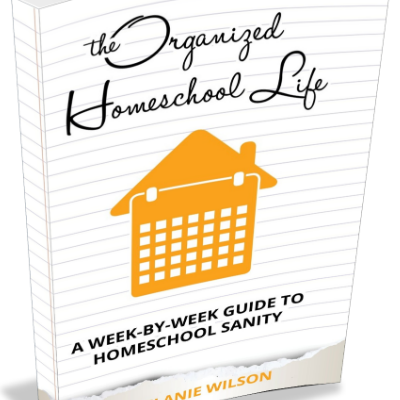 The Organized Homeschool Life: A Week-by-Week Guide to Homeschool Sanity
