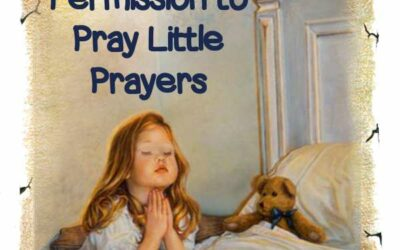 Permission to Pray Little Prayers