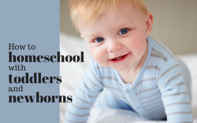 How to Homeschool with Toddlers and Newborns