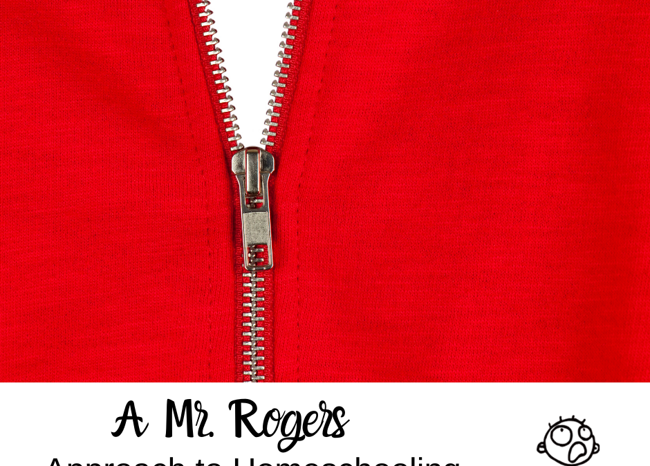 A Mr. Rogers Approach to Homeschooling