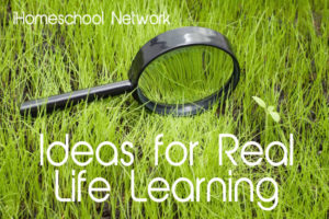 Ideas for Real Life Learning from iHomeschool Network