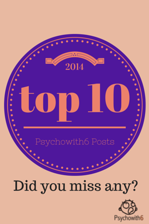 Top 10 Psychowith6 Posts of 2014. Did you miss any?